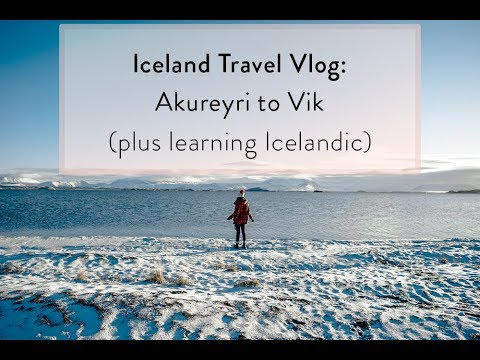Iceland Travel Vlog: Akureyri to Vik, Plus Learning Icelandic