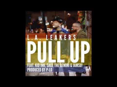 L.A. Leakers - Pull Up Ft. Kid Ink, Sage The Gemini & Iamsu! (CDQ)
