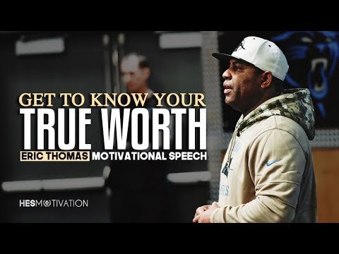 Eric Thomas - KNOW YOUR TRUE VALUE (Eric Thomas Motivation)