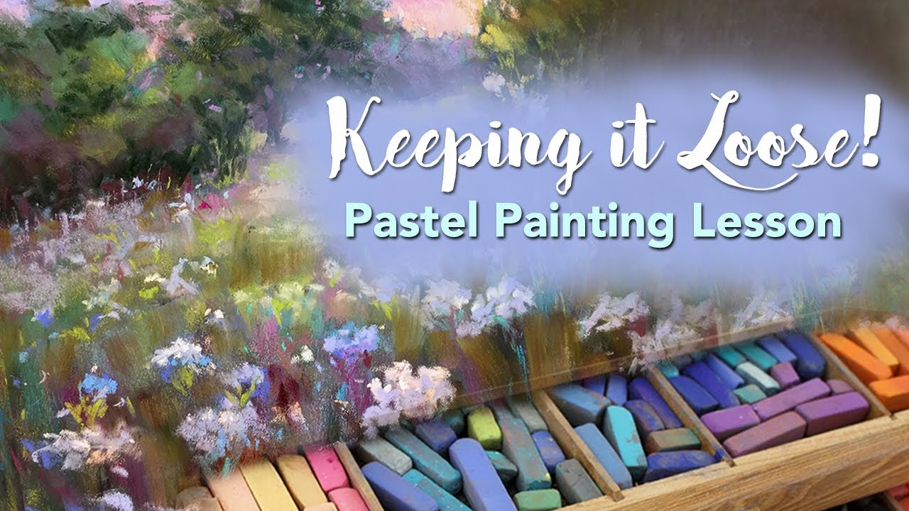 Keeping It Loose How To Keep Your Pastel Paintings Loose