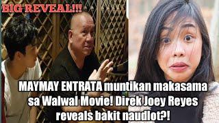 BIG REVEAL: MAYMAY ENTRATA muntikan nakasama sa WALWAL movie ayon kay DIREK JOEY REYES