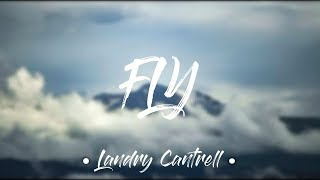 Fly - Landry Cantrell (Lyrics)