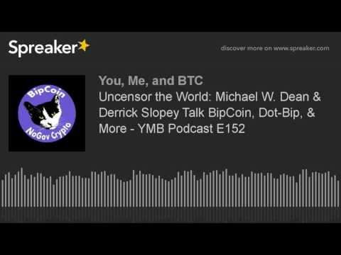 Uncensor the World: Michael W. Dean & Derrick Slopey Talk BipCoin, Dot-Bip, More - YMB Podcast E152 - 동영상