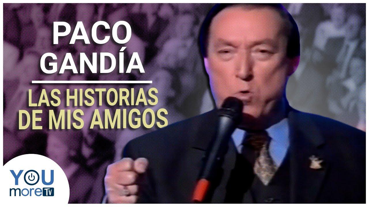 PACO GANDIA - LAS HISTORIAS DE MIS AMIGOS