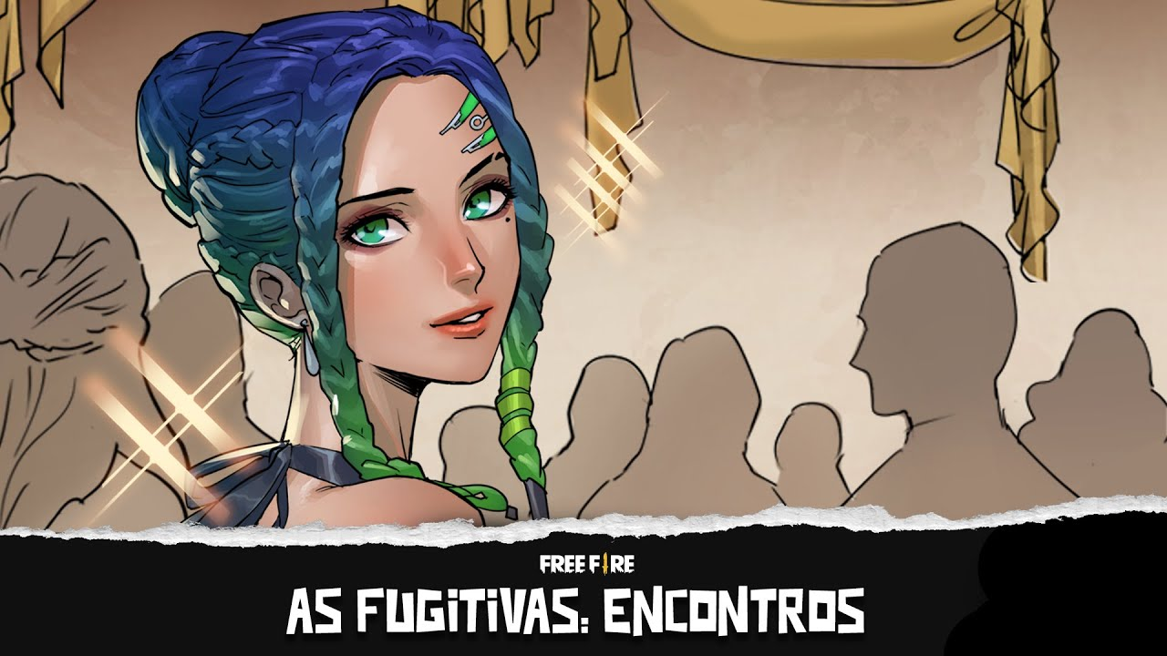 As Fugitivas: Encontros | Free Fire