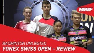 Badminton Unlimited 2019 | YONEX Swiss Open - Review | BWF 2019