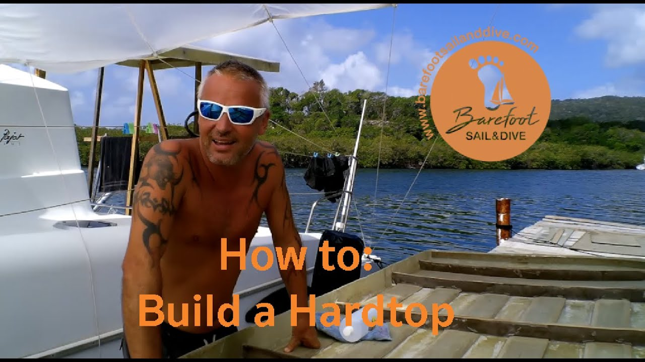 How To: Build a Hardtop aka STILL building our Hardtop Part 6(S2 E22 Barefoot Sail and Dive)