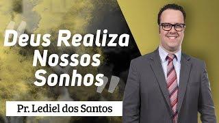 Pr. Lediel dos Santos - Deus Realiza Nossos Sonhos