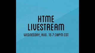 HTME Youtube livestream 8/15/18