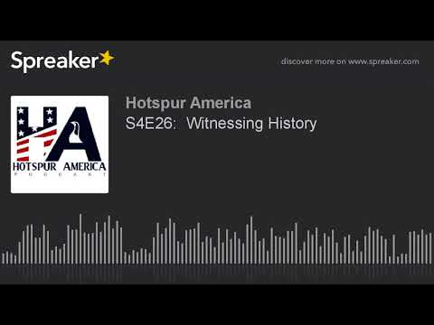 S4E26:  Witnessing History (part 4 of 5)