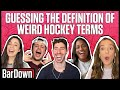 GUESSING THE DEFINITION OF THE WEIRDEST HOCKEY TERMS