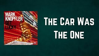 Mark Knopfler - The Car Was The One (Lyrics)