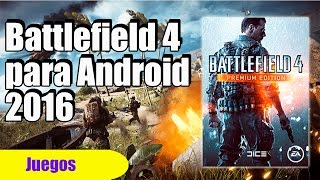 INSTALAR BATTLEFIELD 4 PARA ANDROID - GALAXY S5, S6, S7, S4, NOTE 3, LG, HUAWEI