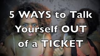 5 Ways to Talk Yourself OUT of a TICKET