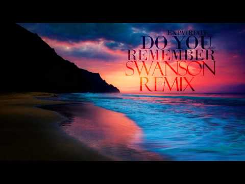 Expatriate - Do You Remember (Swanson Remix)