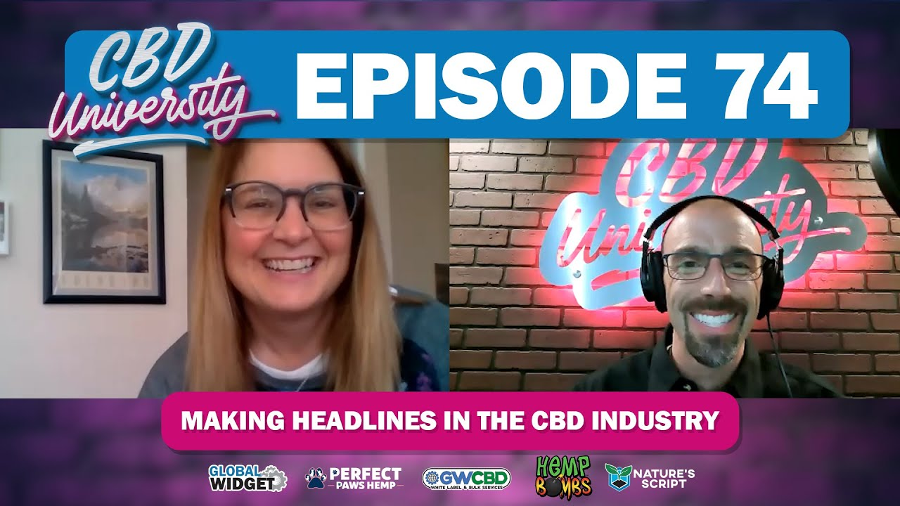 CBD University Podcast  Episode 74 | Making Headlines in the CBD Industry | CBD University