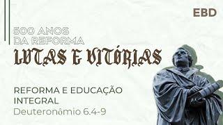 Escola dominical - AO VIVO.  REFORMA E EDUCAÇÃO INTEGRAL. Deuteronômio 6.4-9