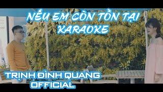 [Karaoke] Nếu Em Còn Tồn Tại - Trịnh Đình Quang Official | Nhạc trẻ hay nhất 2016