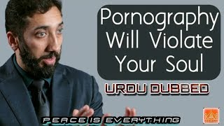 Porn Will Violate Your Soul | URDU DUBBED | Nouman Ali Khan lectures | PEACE IS EVERYTHING
