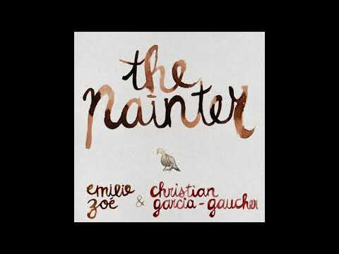 Emilie Zoé & Christian Garcia-Gaucher - The Painter (official audio)