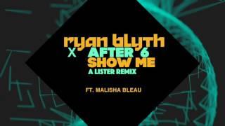 Ryan Blyth X After 6 Feat Malisha Bleau Show Me A Lister Remix OUT NOW