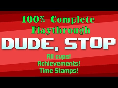 Dude, Stop - Complete Playthrough, All Cups, All Achievements, All Easter Eggs - Timestamps Below!
