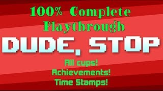 Dude, Stop - Complete Playthrough, All Cups, All Achievements, All Easter Eggs - Timestamps Below! thumbnail