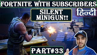 SILENT MINIGUN BUG!! | FORTNITE WITH SUBSCRIBERS | HINDI | Part 33 Ps4