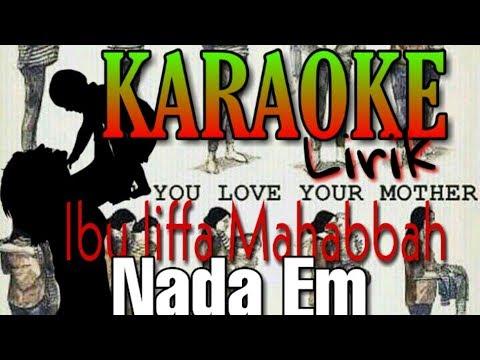 Karaoke & Lirik Ibu Liffa Mahabbah ( Nada Em Nada Cowok )