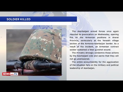 Digest: Armenian Soldier Killed At Ararat Positions, Azerbaijan Returns Karabakh Citizen Injured