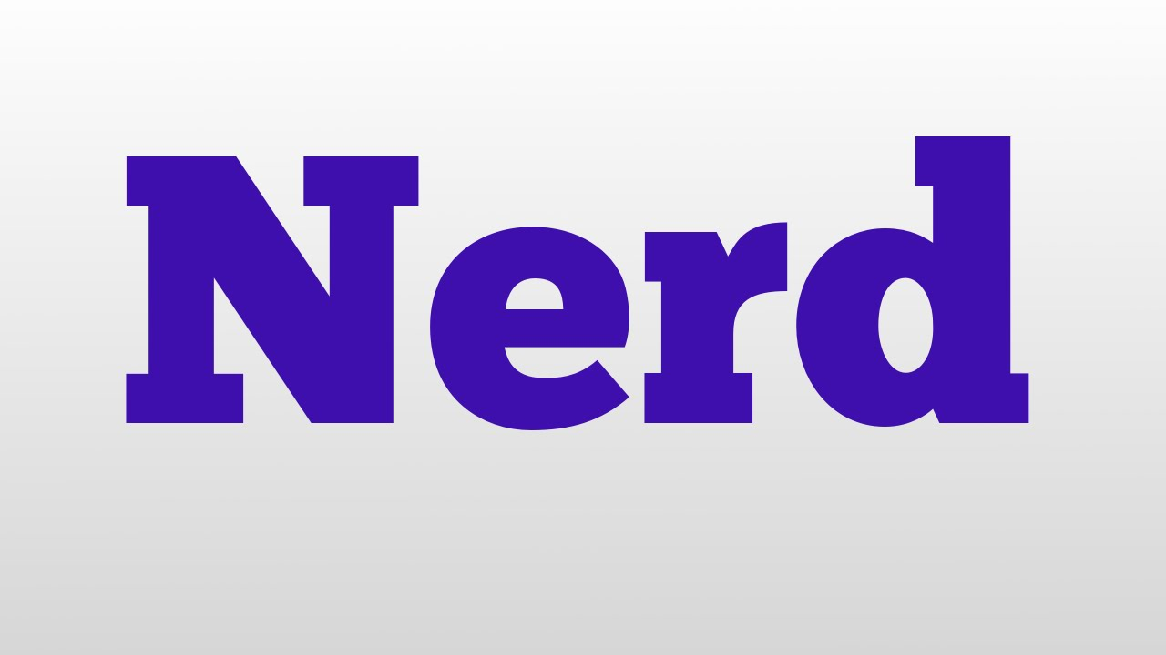 Nerd Meaning And Pronunciation Youtube