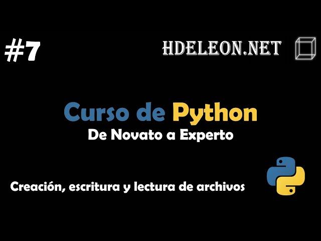 Curso de Python, De novato a experto | Creación, escritura y lectura de archivos #7