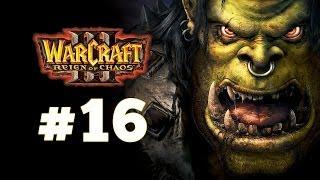 Warcraft 3 Господство Хаоса - Часть 16 - Вторжение на Калимдор - Прохождение кампании Орды