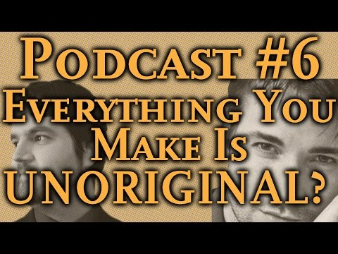 EVERYTHING YOU MAKE IS UNORIGINAL! Find out why. Second Drafts Podcast #6