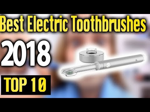 Best Electric Toothbrush 2018 🔥 TOP 10 🔥