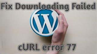 How To Fix Downloading Failed And cURL Error 77 In Wordpress [Urdu/Hindi]