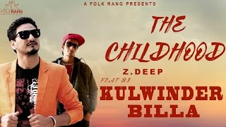 Z deep | the childhood | feat. kulwinder billa | brand new punjabi song 2017