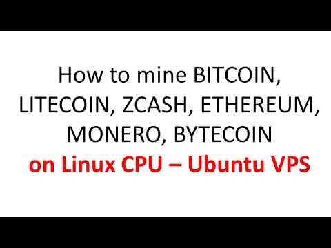 How to mine BITCOIN, LITECOIN, ZCASH, ETHEREUM, MONERO, BYTECOIN on Linux CPU – Ubuntu VPS