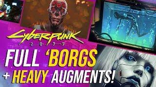 Cyberpunk 2077 - Cyborgs, Full Borgs & Heavy Cyberware!