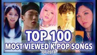 TOP 100 MOST VIEWED K POP SONGS OF 2018