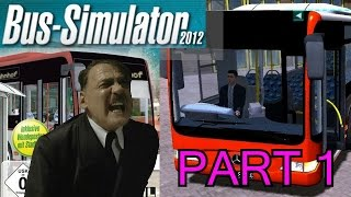 Repeat youtube video Hitler plays Bus Simulator 2012 Part 1