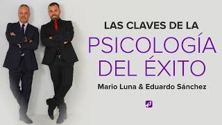 Las claves de la Psicología del Éxito (por Mario Luna y Eduardo Sánchez)