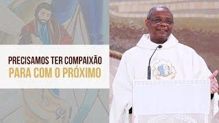 Baixar Precisamos ter compaixão para com o próximo - Padre José Augusto (01/11/19)