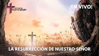 La Resurrección de Nuestro Señor, 4 de abril del 2021, Cristo El Salvador LCMS Del Rio, TX