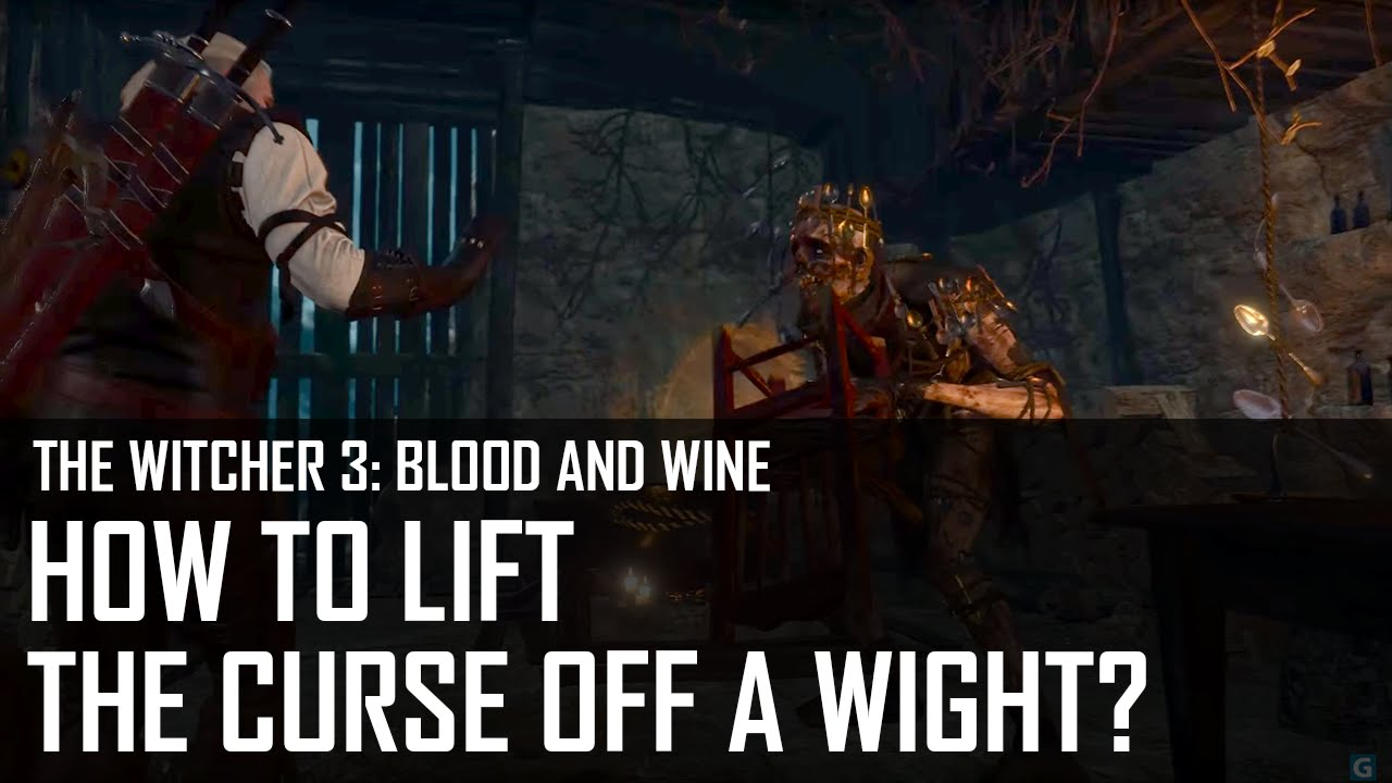 The Witcher 3 Blood And Wine How To Lift The Curse Off A Wight