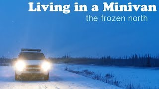 Living in a Minivan - The Frozen North