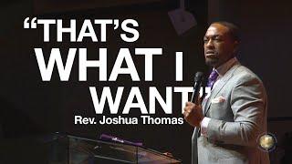 """Rev. Joshua Thomas """"That's What I Want,"""" August 18, 2019"""