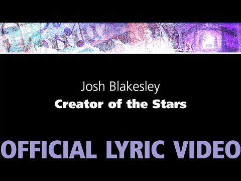 Creator of the Stars – Josh Blakesley [OFFICIAL LYRIC VIDEO]