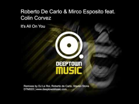 Roberto De Carlo & Mirco Esposito feat. Colin Corvez It's All On You (Main Mix)