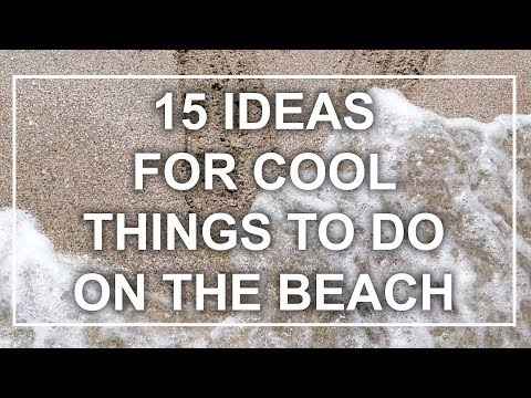 15 Ideas for Cool Things To Do on the Beach